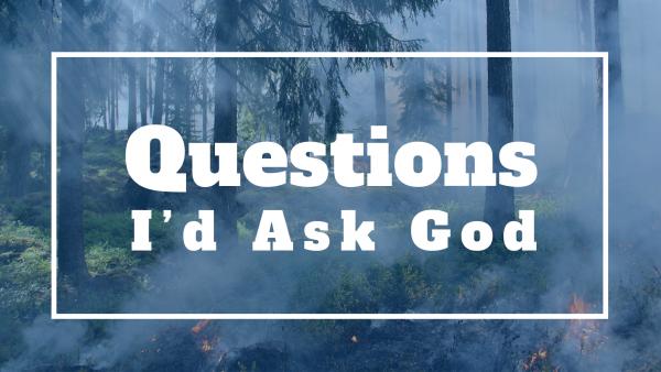 Questions I'd Ask God - Sermon Series